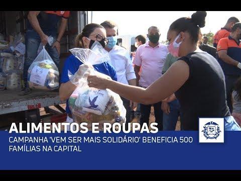 Campanha 'Vem Ser Mais Solidário' beneficia 500 famílias na capital